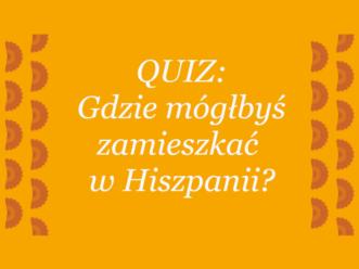 Gdzie w Hiszpanii możesz zamieszkać? Rozwiąż quiz!